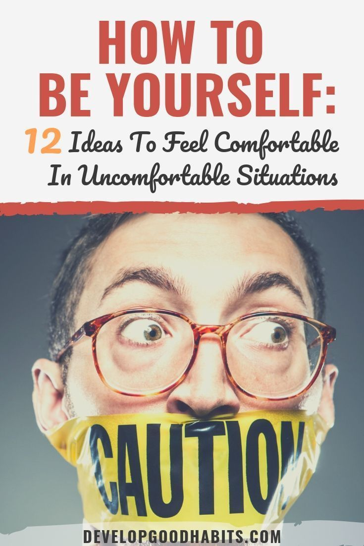 How To Be Yourself 12 Ideas To Feel Comfortable In Uncomfortable