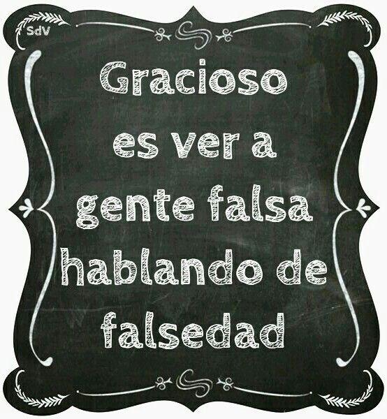 Gracioso es ver a gente falsa hablando de falsedad.
