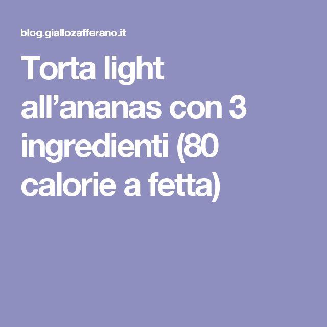 Torta light all'ananas con 3 ingredienti (80 calorie a fetta)