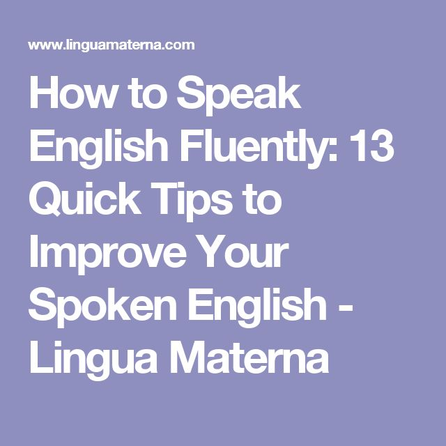 How to Speak English Fluently: 13 Quick Tips to Improve Your Spoken English - Lingua Materna