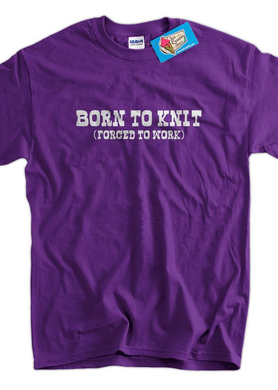 Funny Knitting TShirt Born To Knit Forced To Work by IceCreamTees, $14.99