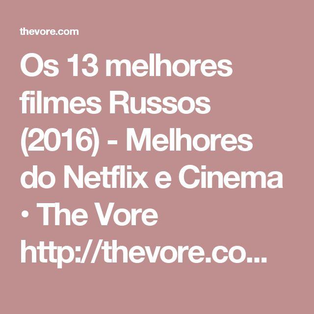 Os 13 melhores filmes Russos (2016) - Melhores do Netflix e Cinema • The Vore http://thevore.com/pt-br/melhores-10-novos-filmes/filmes-russos/