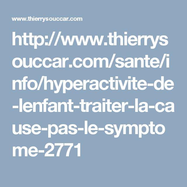 http://www.thierrysouccar.com/sante/info/hyperactivite-de-lenfant-traiter-la-cause-pas-le-symptome-2771