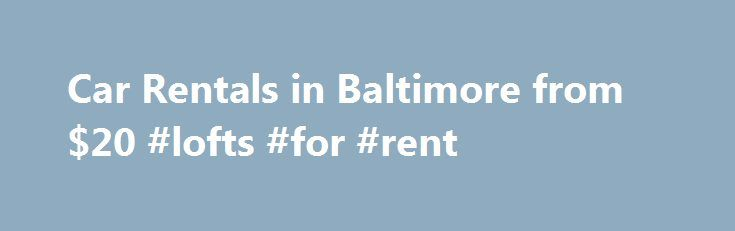 Car Rentals in Baltimore from $20 #lofts #for #rent http://renta.remmont.com/car-rentals-in-baltimore-from-20-lofts-for-rent/  #a car rental # Car Rentals Near Baltimore Car Rental Directory Enterprise Car Rental Locations in Baltimore 1307 Eastern Ave +1 410 276 4850 1316-a Merritt Blvd. +1 410 282 9575 1501 S Caton Ave +1 410 646 0183 1722 E Joppa Rd +1 410 663 7980 2031 E. Joppa Road +1 410 661 3000 2403a Frederick Ave +1 410 727 8080 2630 Sisson Street +1 410 889 3121 300 S Charles St +1…