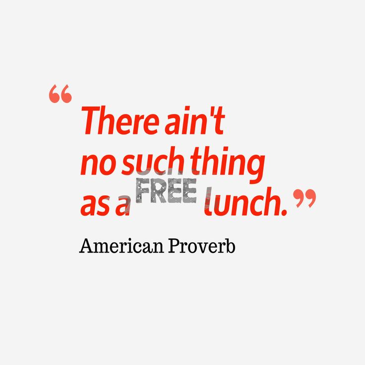 There ain't no such thing as a free lunch – Quote