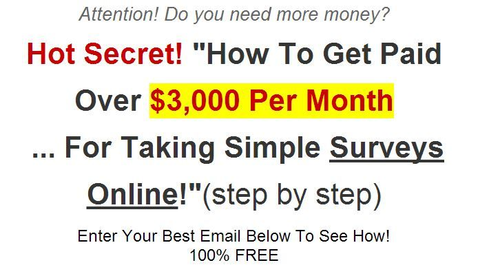 """Attention! Do you need more #money? Hot #Secret! """"How to Get Paid Over$3,000 Per Month ... For Taking Simple Surveys #Online!"""" (step by step)  Enter yout Best Email Below to See How! 100% Free http://www.products.nagyonkiraly.com/getcashforsurveys/index.html"""