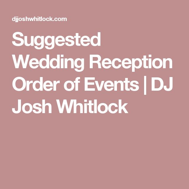 Suggested Wedding Reception Order Of Events Dj Josh Whitlock