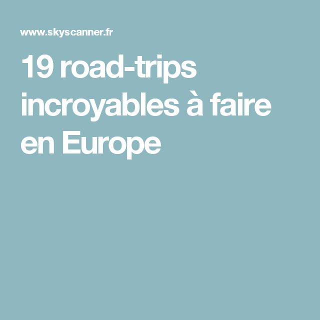 19 road-trips incroyables à faire en Europe
