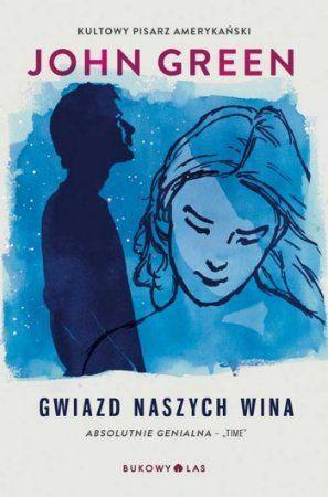 """John Green, """"Gwiazd naszych wina"""", przeł. Magda Białoń-Chalecka, Bukowy Las, Wrocław 2013, 312 stron"""