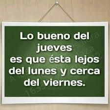 Lo bueno del #Jueves es que está lejos del #Lunes y cerca del #Viernes...