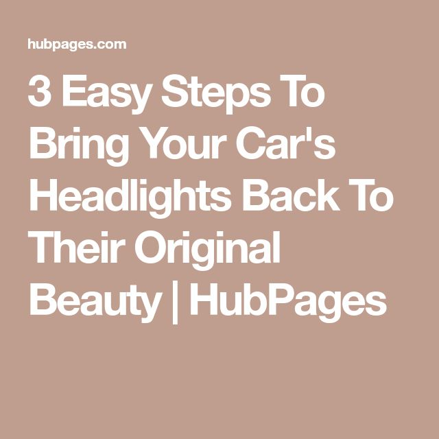 3 Easy Steps To Bring Your Car's Headlights Back To Their Original Beauty | HubPages