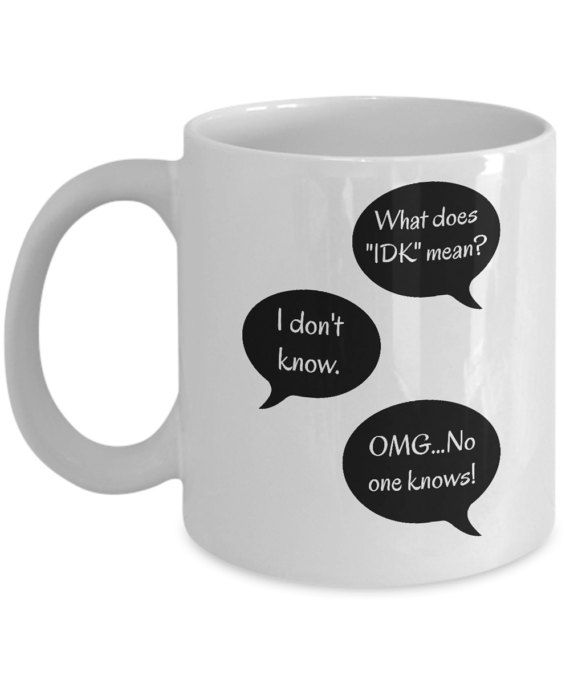 Funny Coffee Mug  What Does IDK Mean I Don't by MugsAndMoreGifts