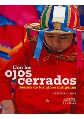 CON LOS OJOS CERRADOS: SUEÑOS DE LOS NIÑOS INDIGENAS