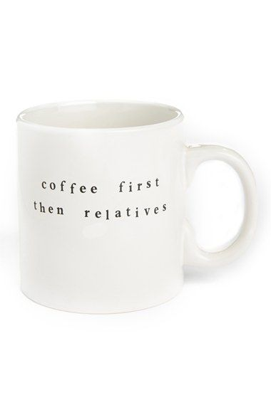 Coffee First, Then Relatives... ... a cheeky quote ensures that everyone knows what your morning priorities are.