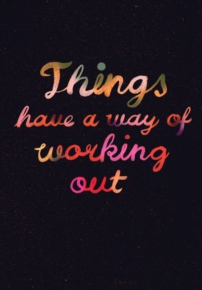 Don't stress. Things have a way of working out