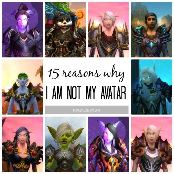 15 Reasons Why I Am Not My Avatar   Mama Needs Mana