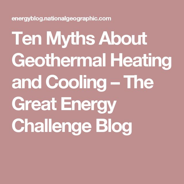 Ten Myths About Geothermal Heating and Cooling – The Great Energy Challenge Blog