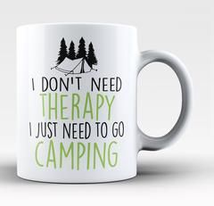 I don't need therapy I just need to go camping. Love camping? Here's the ultimate can cooler for you. We ship world wide, Order yours today.