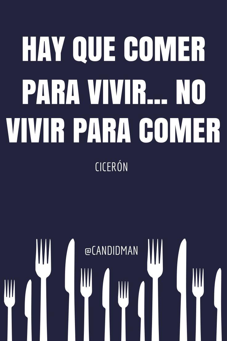 Comer para vivir y no vivir para comer... frases