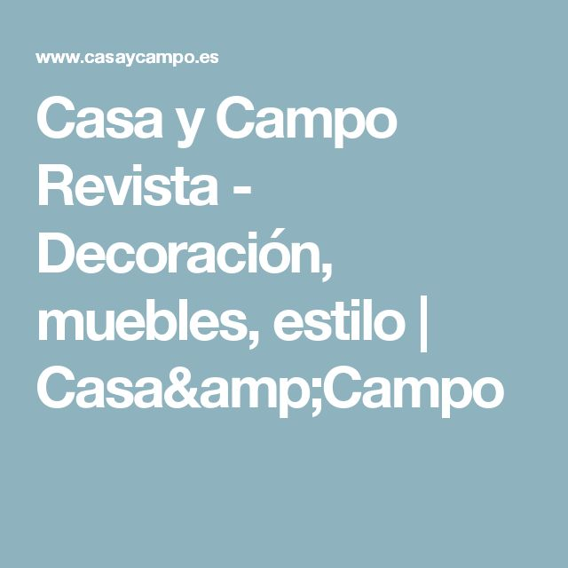Casa y Campo Revista - Decoración, muebles, estilo | Casa&Campo