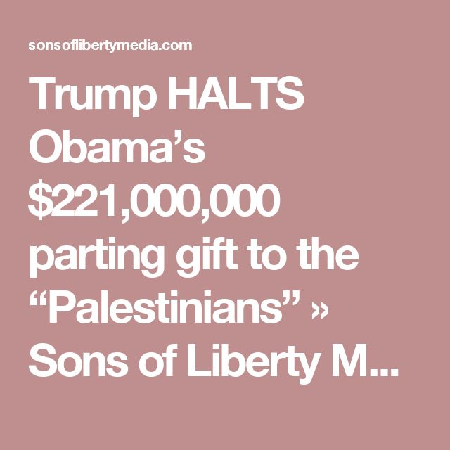 """Trump HALTS Obama's $221,000,000 parting gift to the """"Palestinians"""" » Sons of Liberty Media"""