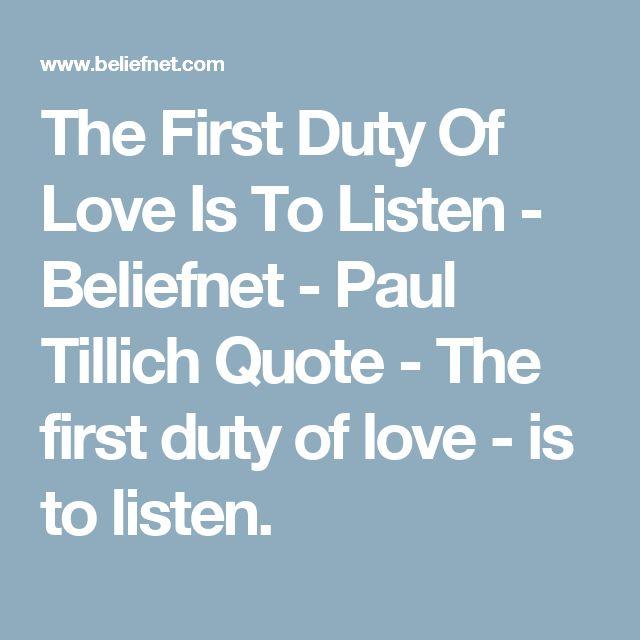 The First Duty Of Love Is To Listen - Beliefnet - Paul Tillich Quote - The first duty of love - is to listen.