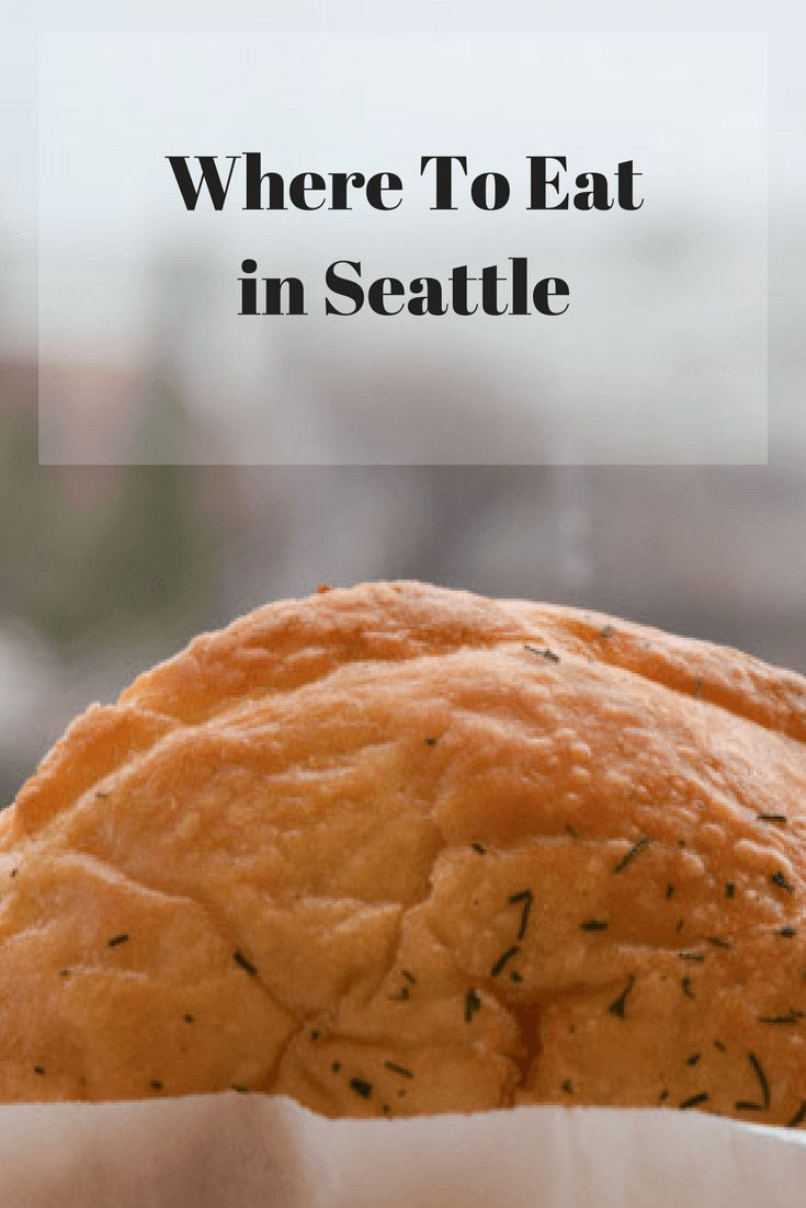 The best places to eat in Seattle, including pastries worth waiting in line for and where to indulge in fresh seafood.