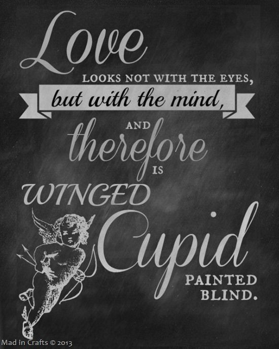 "Things that are base and vile, and held in contempt, can be transformed by Love, and given form and dignity. Love functions through the mind, not sight: that's why winged cupid is always depicted as blind."" (I.1.6-10)"