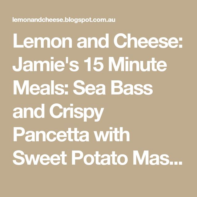 Lemon and Cheese: Jamie's 15 Minute Meals: Sea Bass and Crispy Pancetta with Sweet Potato Mash and Asian Greens