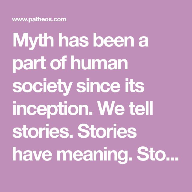 Myth has been a part of human society since its inception. We tell stories. Stories have meaning. Stories matter. Stories inspire change.