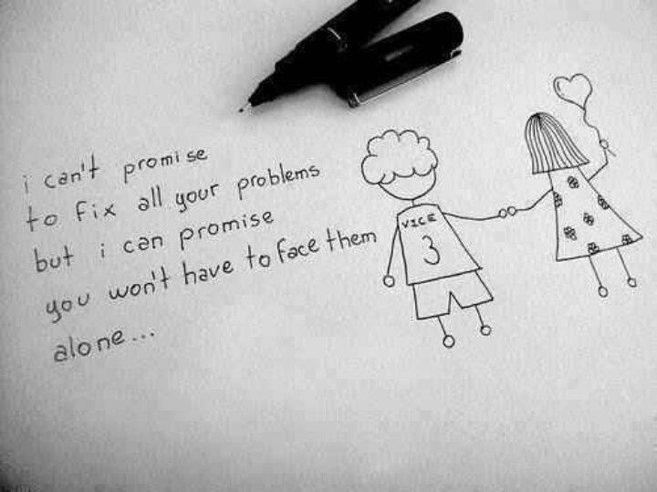 Very Inspiring Love Quotes I Canu0027t Promise To Fix All You Problems But I  Can Promise You Wonu0027t Have To Face Them Alone.