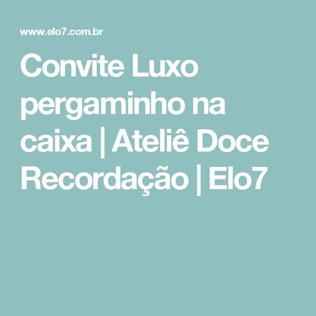 Convite Luxo pergaminho na caixa | Ateliê Doce Recordação | Elo7