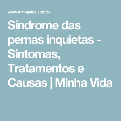Síndrome das pernas inquietas - Sintomas, Tratamentos e Causas   Minha Vida