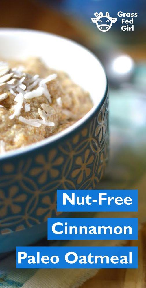 Nut-Free Cinnamon Paleo Oatmeal |  https://www.grassfedgirl.com/paleooatmeal-gluten-free-easy-breakfast-recipe/