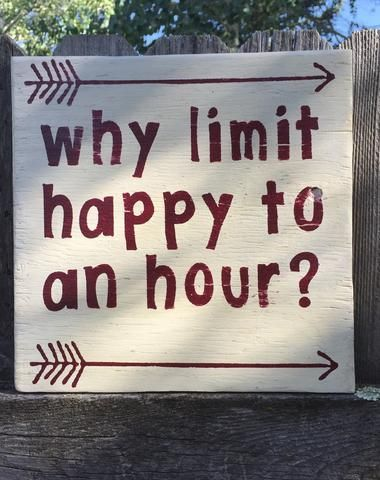 Bar Sign, Why limit happy to an hour, hand made,Happy Hour sign drinks, wine, wall sign, man cave sign, lady cave,
