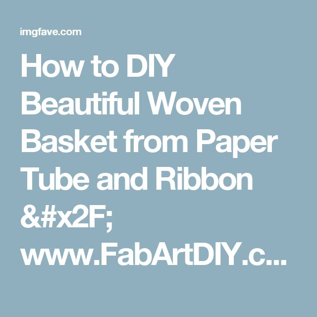 How to DIY Beautiful Woven Basket from Paper Tube and Ribbon / www.FabArtDIY.com on imgfave
