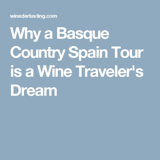Why a Basque Country Spain Tour is a Wine Traveler's Dream