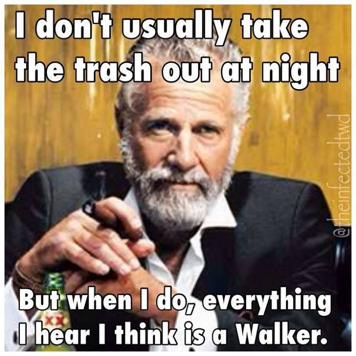 I don't usually take the trash out at night but when I do I think every noise I hear is a Walker!