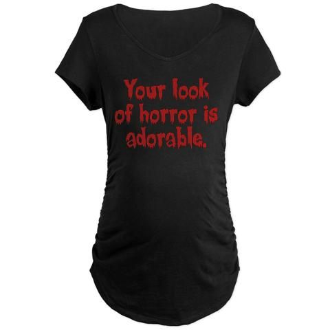 """Your Look of Horror is Adorable"" gothic maternity shirt http://www.cafepress.com/opheliasart.760126712"