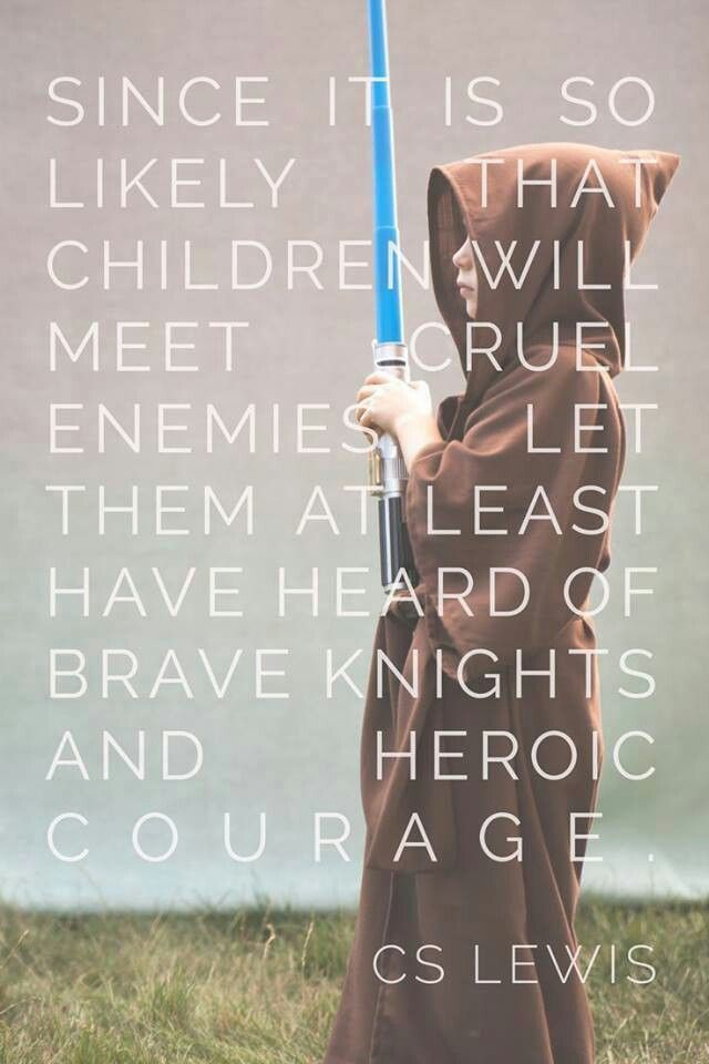 C.S. Lewis. It's a shame that in today's society the fairytales and stories of old are shrugged off as nonsense and worthless when they lay the foundations for courage and strength and virtue.