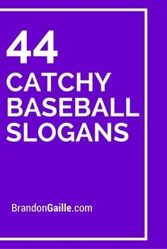 44 Catchy Baseball Slogans                                                                                                                                                                                 More