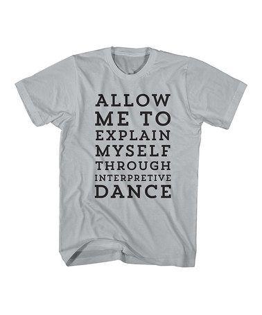 Another great find on #zulily! Silver 'Interpretive Dance' Tee #zulilyfinds