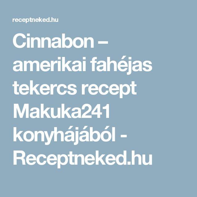 Cinnabon – amerikai fahéjas tekercs recept Makuka241 konyhájából - Receptneked.hu