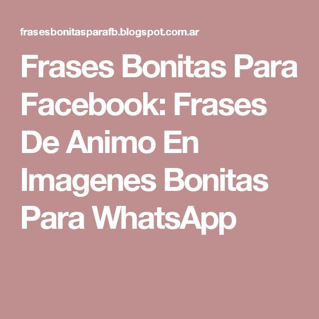 Frases Bonitas Para Facebook: Frases De Animo En Imagenes Bonitas Para WhatsApp
