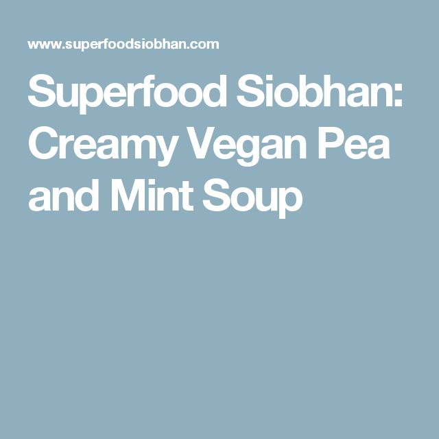 Superfood Siobhan: Creamy Vegan Pea and Mint Soup