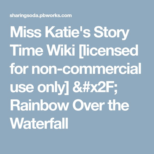Miss Katie's Story Time Wiki [licensed for non-commercial use only] / Rainbow Over the Waterfall