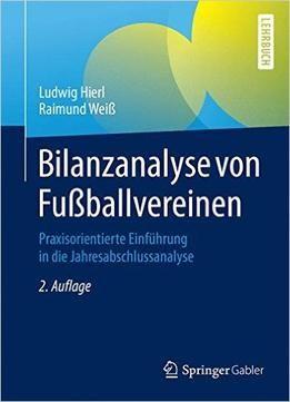 Bilanzanalyse Von Fußballvereinen: Praxisorientierte Einführung In Die Jahresabschlussanalyse PDF