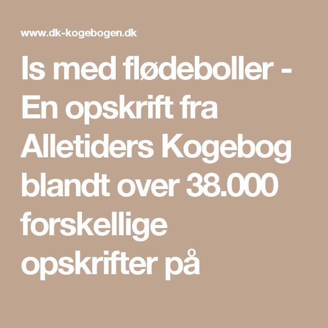 Is med flødeboller - En opskrift fra Alletiders Kogebog blandt over 38.000 forskellige opskrifter på