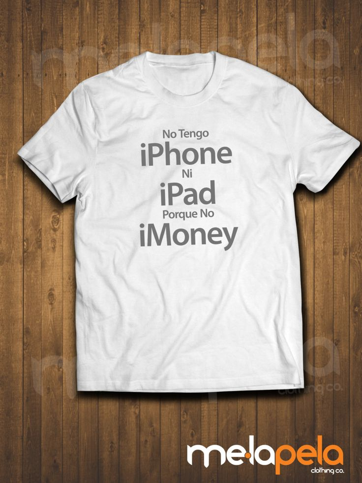 No Tengo iPhone Ni iPad Porque No iMoney...Funny Spanish T-Shirt Available Szes: S, M, L, XL, XXL, 3XL Features: 100% preshrunk cotton Seamless body offers a wide printing area Double-needle coverseam