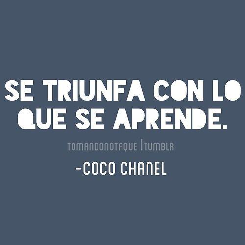 Se triunfa con lo que se aprende. -Coco Chanel  #frase de #éxito  #motivación
